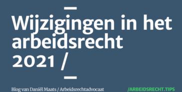 Wijzigingen arbeidsrecht 2021